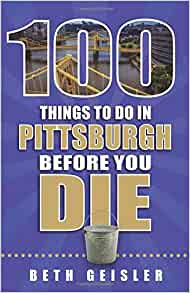 100 things to do in pittsburgh before you die beth geisler 9781681060378 books. Black Bedroom Furniture Sets. Home Design Ideas
