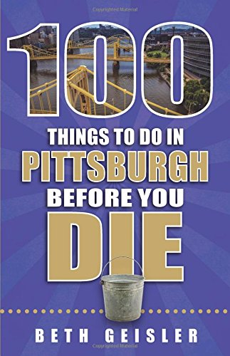100 Things to Do in Pittsburgh Before You Die