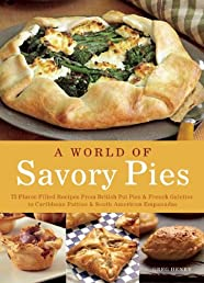 A World of Savory Pies: 75 Flavor-Filled Recipes from British Pot Pies and French Galettes to Caribbean Patties and South American Empanadas