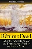 Return of the Dead: Ghosts, Ancestors, and the Transparent Veil of the Pagan Mind