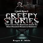 Creepy Stories: Don't Go in the Basement: Inside the Most Haunted Houses in Existence: Bizarre Horror Stories, Book 2 Hörbuch von Roger P. Mills Gesprochen von: J. Austin Moran II