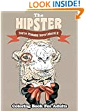 The Hipster Coloring Book For Adults: You've Probably Never Colored It (Sacred Mandala Designs and Patterns Coloring Books for Adults) (Volume 34)