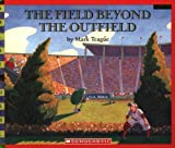 Field Beyond The Outfield (Scholastic Bookshelf) (0439812151) by Teague, Mark