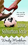 Love, Suburban Style (0446618438) by Markham, Wendy