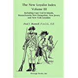 The New Loyalist Index, Volume III, Including Cape Cod & Islands, Massachusetts, New Hampshire, New Jersey and...