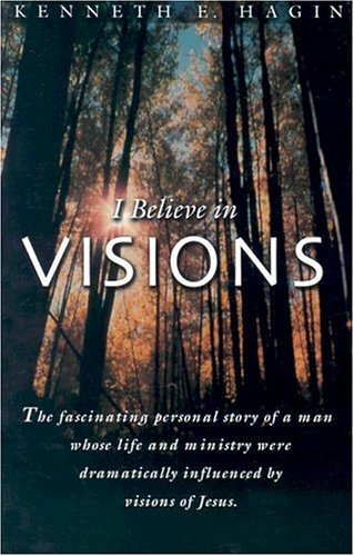 I Believe in Visions: The Fascinating Personal Story of a Man Whose Life and Ministry Have Been Dramatically Influenced by Visions of Jesus (Faith Library Publications)