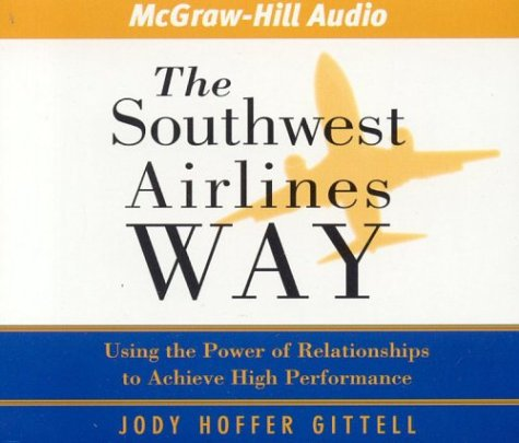 The Southwest Airlines Way: Using the Power of Relationships to Achieve High Performance