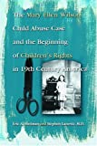 cover of The Mary Ellen Wilson Child Abuse Case and the Beginning of Children's Rights in 19th Century America