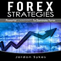 Forex Strategies: Powerful Strategies to Dominate Forex Audiobook by Jordon Sykes Narrated by Nathan W. Wood