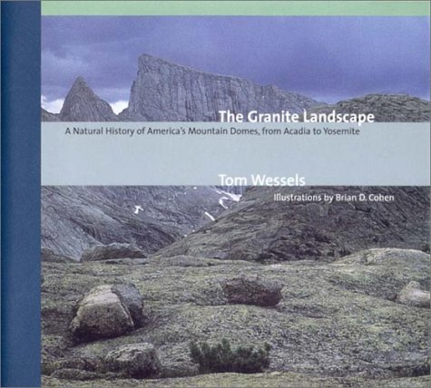 The Granite Landscape: A Natural History of America's Mountain Domes, from Acadia to Yosemite, Tom Wessels, Brian D. Cohen