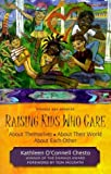 img - for Raising Kids Who Care: About Themselves, About Their World, About Each Other book / textbook / text book
