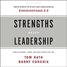 Strengths Based Leadership: Great Leaders, Teams and Why People Follow (       UNABRIDGED) by Tom Rath Narrated by Barry Conchie