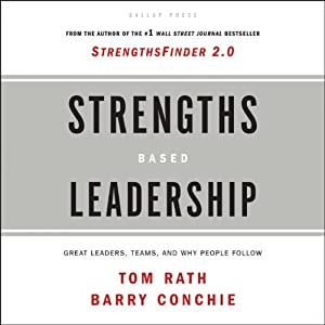 Strengths Based Leadership: Great Leaders, Teams and Why People Follow | [Tom Rath]