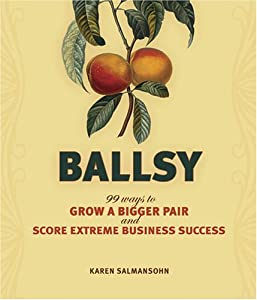 Cover of &quot;Ballsy: 99 Ways to Grow a Bigge...