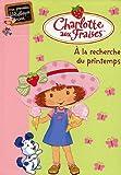echange, troc Katherine Quenot - Charlotte aux Fraises, Tome 3 : A la recherche du printemps