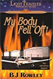 My Body Fell Off! (LightTraveler Adventure Series, Book 1)