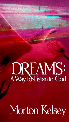 Dreams : A Way to Listen to God, MORTON T. KELSEY