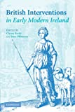 British Interventions in Early Modern Ireland
