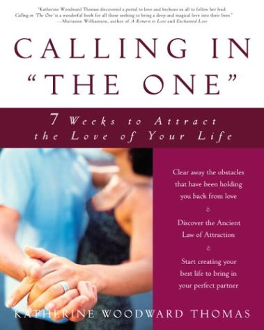 Calling in the One : 7 Weeks to Attract the Love of Your Life, KATHERINE WOODWARD THOMAS