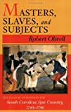 Masters, Slaves, and Subjects: The Culture of Power in the South Carolina Low Country, 1740-1790