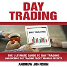 Day Trading: The Ultimate Guide to Day Trading - Uncovering Day Trading Profit Making Secrets Hörbuch von Andrew Johnson Gesprochen von: Mark Smeltzer