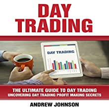 Day Trading: The Ultimate Guide to Day Trading - Uncovering Day Trading Profit Making Secrets Audiobook by Andrew Johnson Narrated by Mark Smeltzer
