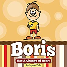 Boris Has a Change of Heart (       UNABRIDGED) by Jupiter Kids Narrated by Misty Menees