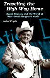 Traveling the High Way Home: Ralph Stanley and the World of Traditional Bluegrass Music (Music in American Life) (025206478X) by Wright, John