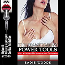 The Handymen's Power Tools: First MFM Double Penetration Threesome Audiobook by Sadie Woods Narrated by Milly Stern