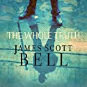 The Whole Truth (       UNABRIDGED) by James Scott Bell Narrated by Eric Turner