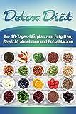 Detox Di�t: Ihr 10-Tages Di�tplan zum Entgiften, Gewicht abnehmen & Entschlacken (+Bonus)