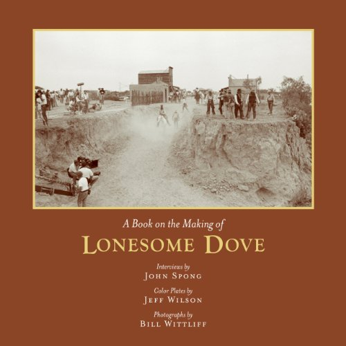 A Book on the Making of Lonesome Dove (Southwestern & Mexican Photography Series, Wittliff Collections at Texas State University-San Marcos)