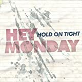 Hey Monday Hold On Tight