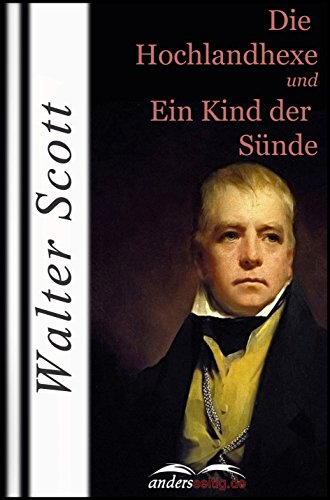 Sir Walter Scott - Die Hochlandhexe: und Ein Kind der Sünde