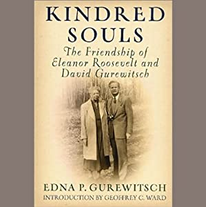 Kindred Souls: The Friendship of Eleanor Roosevelt and David Gurewitsch | [Edna P. Gurewitsch]