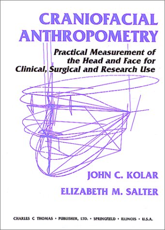 Craniofacial Anthropometry: Practical Measurement of the Head and Face for Clinical, Surgical, and Research Use