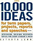 10,000 Ideas For Term, Ppr,Proj 5th ed (Arco 10,000 Ideas for Term Papers, Projects, Reports and Speeches)