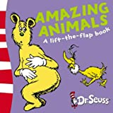 Amazing Animals: A Lift-the-Flap Book (Dr Seuss Lift the Flap) Dr. Seuss