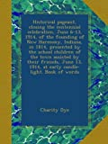 Historical pageant, closing the centennial celebration, June 6-13, 1914, of the founding of New Harmony, Indiana, in 1814, presented by the school ... 1914, at early candle-light. Book of words