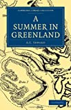  : A Summer in Greenland &#40;Cambridge Library Collection - Polar Exploration&#41;