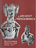 img - for Ancient Mesoamerica : precolumbian Mexican and Maya art; an exhibition of material from private collections in Great Britain, 4th June to 31st July, 1970. book / textbook / text book