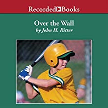 Over the Wall (       UNABRIDGED) by John H. Ritter Narrated by Johnny Heller