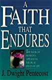 A Faith That Endures: The Book of Hebrews Applied to the Real Issues of Life (0929239660) by Pentecost, J. Dwight