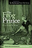 The Frog Prince and Other Frog Tales From Around the World: Fairy Tales, Fables and Folklore about Frogs
