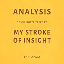 Analysis of Jill Bolte Taylor's My Stroke of Insight by Milkyway Audiobook by  Milkyway Media Narrated by Ian Fishman