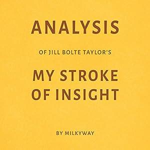 Analysis of Jill Bolte Taylor's My Stroke of Insight by Milkyway Hörbuch von  Milkyway Media Gesprochen von: Ian Fishman