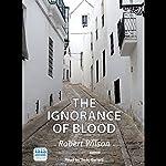 The Ignorance of Blood | Robert Wilson