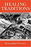 img - for Healing Traditions: Alternative Medicine and the Health Professions (Studies in Health, Illness, and Caregiving) by Bonnie Blair O'Connor (1994-12-01) book / textbook / text book