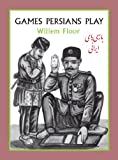 img - for Games Persians Play: A History of Games and Pastimes in Iran from Hide-and-Seek to Hunting book / textbook / text book