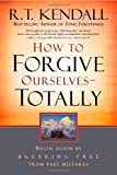 img - for How To Forgive Ourselves Totally: Begin Again by Breaking Free from Past Mistakes book / textbook / text book